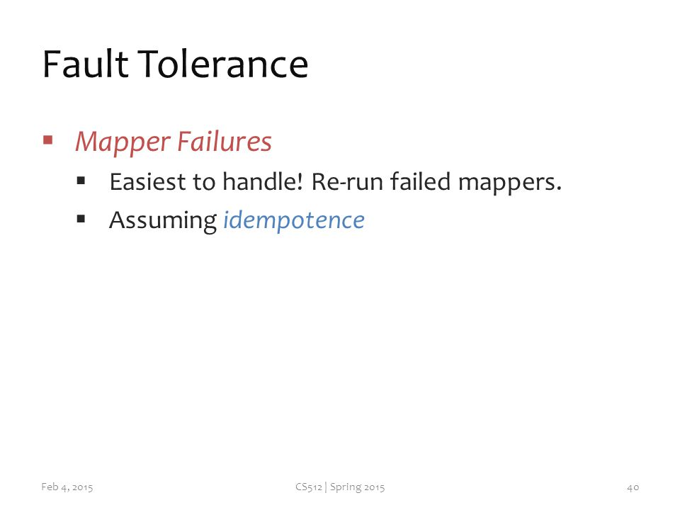 Fault Tolerance  Mapper Failures  Easiest to handle.