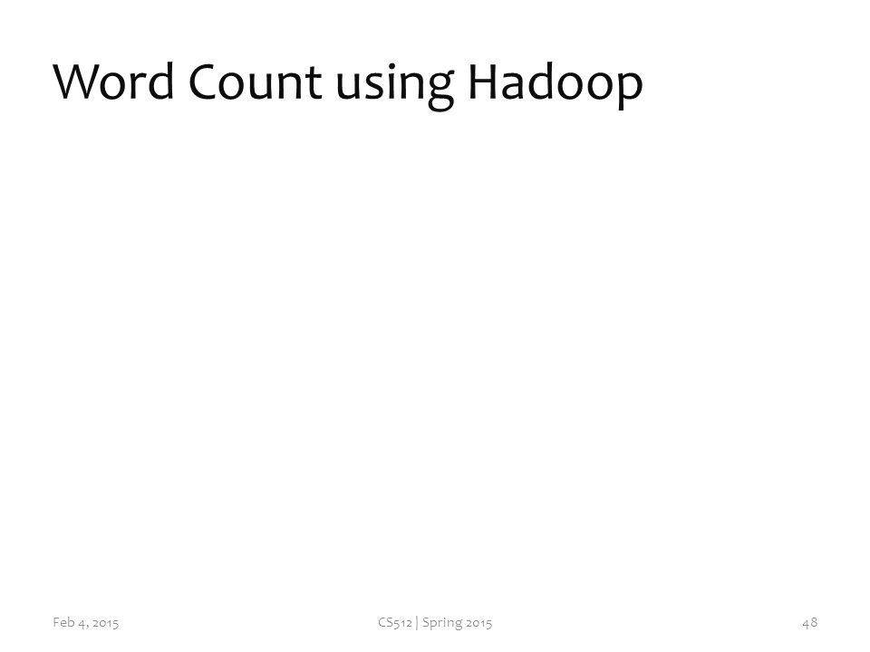 Word Count using Hadoop Feb 4, 2015CS512 | Spring