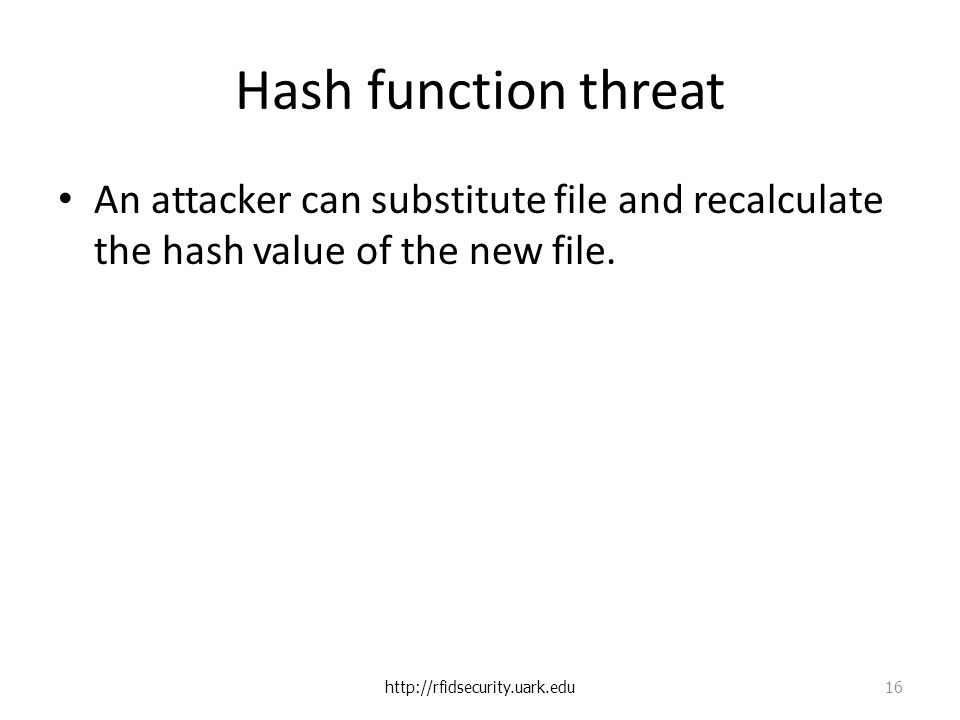 Hash function threat An attacker can substitute file and recalculate the hash value of the new file.
