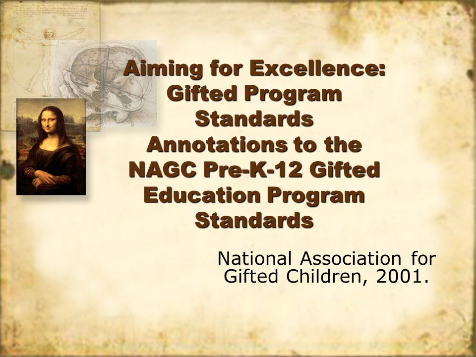 Aiming for Excellence: Gifted Program Standards Annotations to the NAGC Pre-K-12 Gifted Education Program Standards National Association for Gifted Children, 2001.