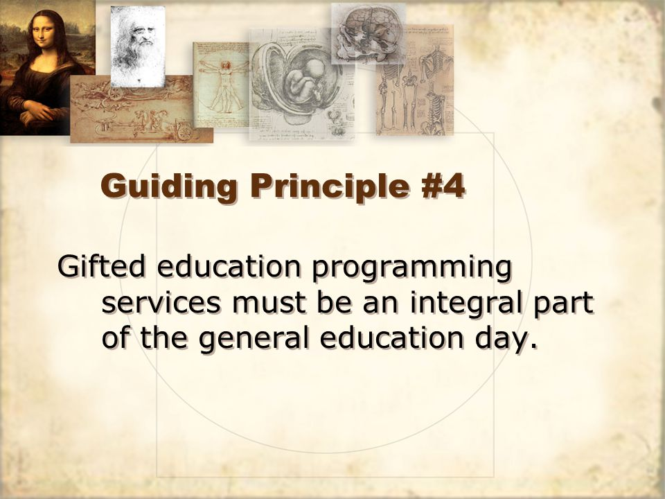 Guiding Principle #4 Gifted education programming services must be an integral part of the general education day.