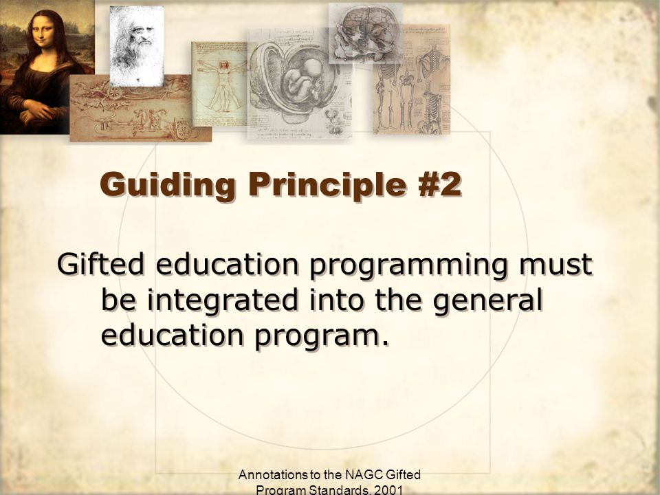 Annotations to the NAGC Gifted Program Standards, 2001 Guiding Principle #2 Gifted education programming must be integrated into the general education program.