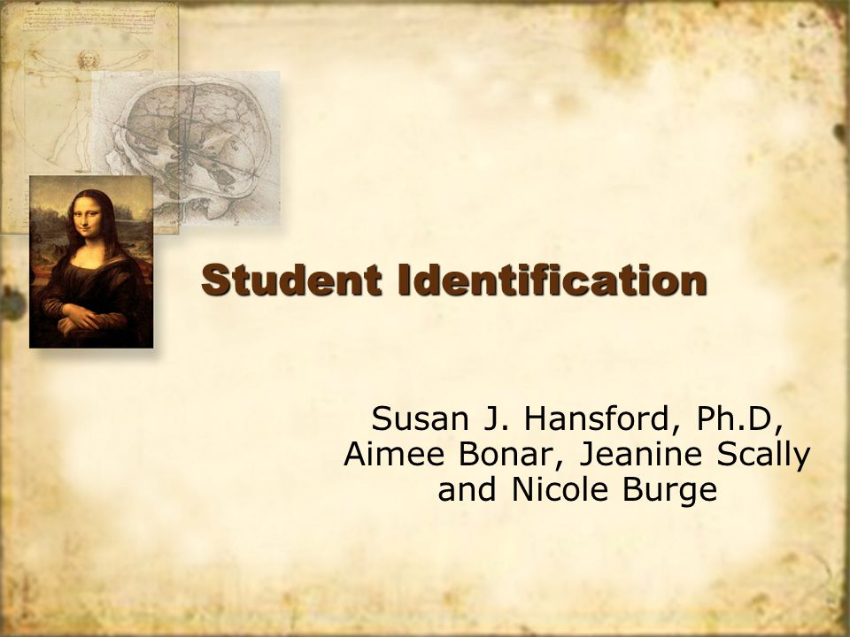 Student Identification Susan J. Hansford, Ph.D, Aimee Bonar, Jeanine Scally and Nicole Burge