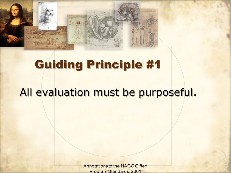 Annotations to the NAGC Gifted Program Standards, 2001 Guiding Principle #1 All evaluation must be purposeful.
