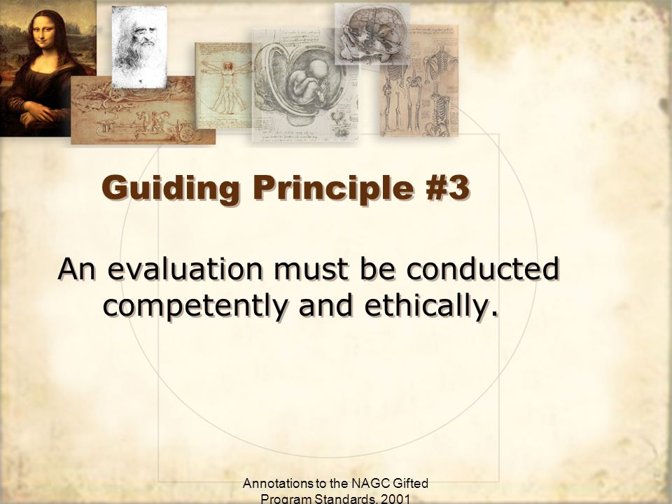 Annotations to the NAGC Gifted Program Standards, 2001 Guiding Principle #3 An evaluation must be conducted competently and ethically.
