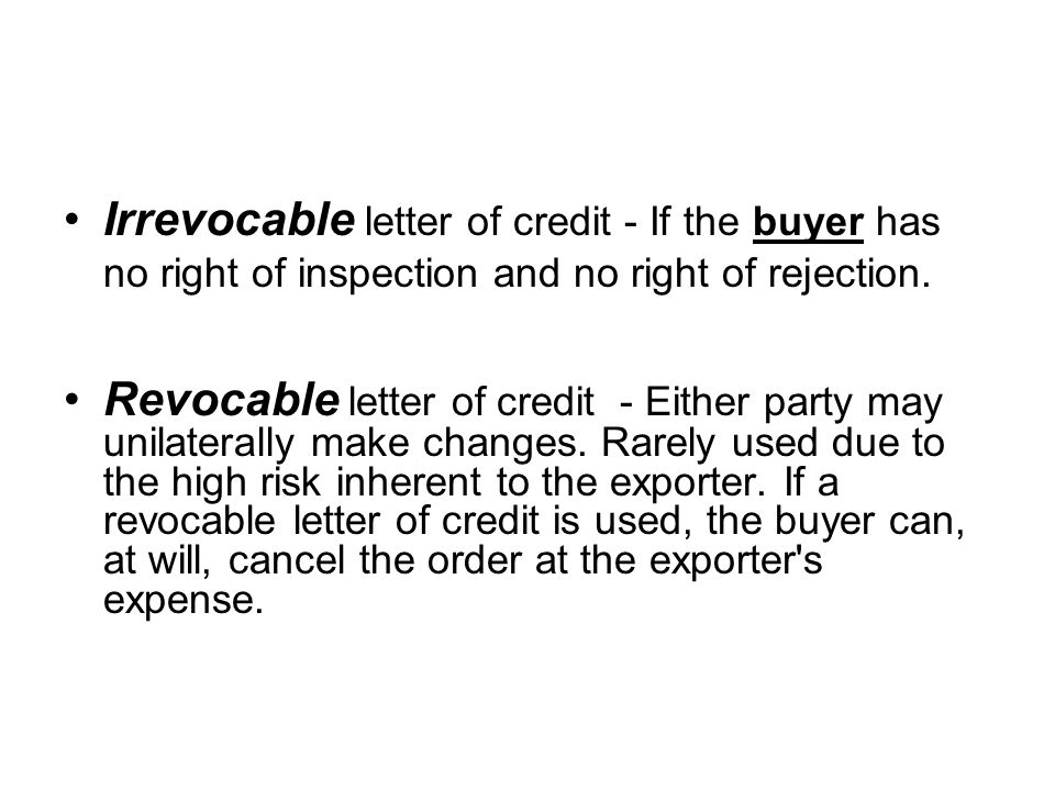 Irrevocable letter of credit - If the buyer has no right of inspection and no right of rejection.