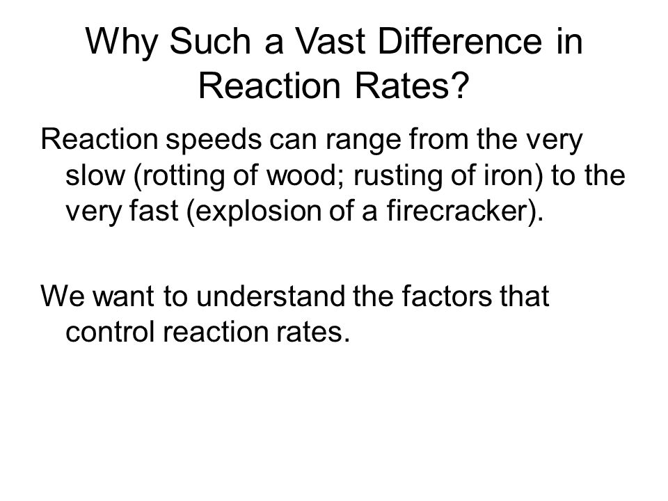 Why Such a Vast Difference in Reaction Rates.