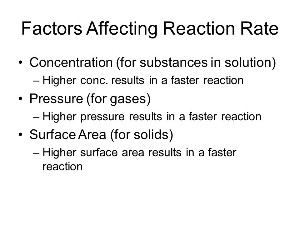 Factors Affecting Reaction Rate Concentration (for substances in solution) –Higher conc.
