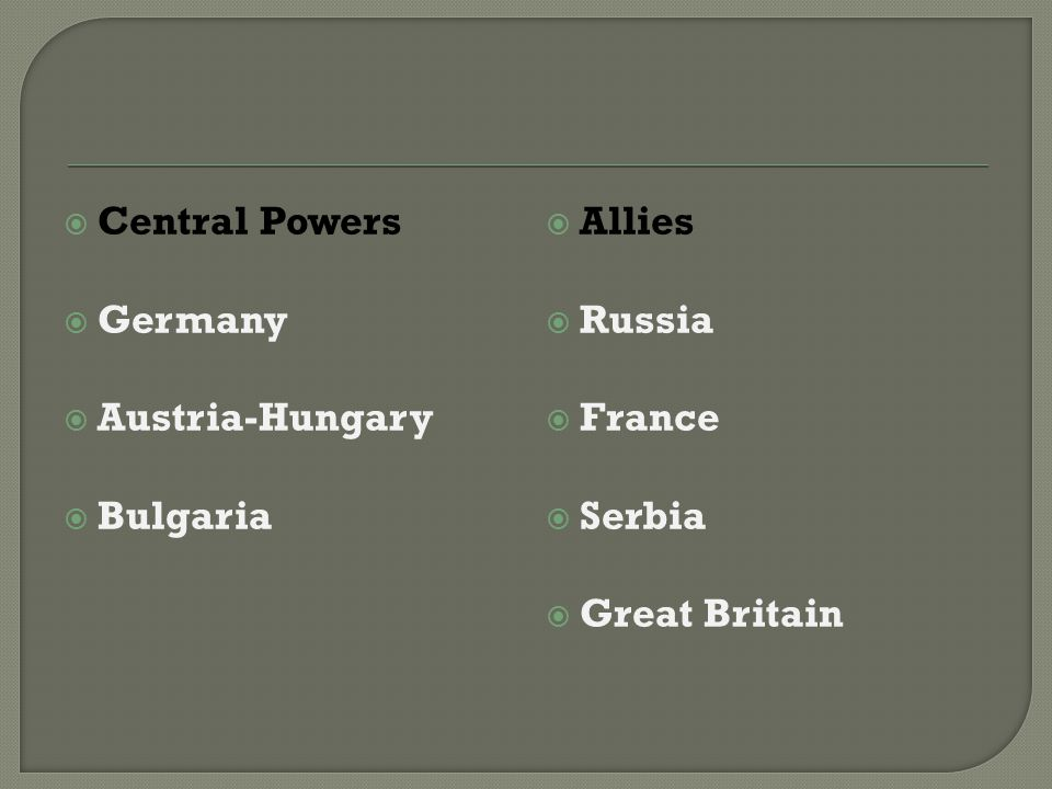  Central Powers  Germany  Austria-Hungary  Bulgaria  Allies  Russia  France  Serbia  Great Britain