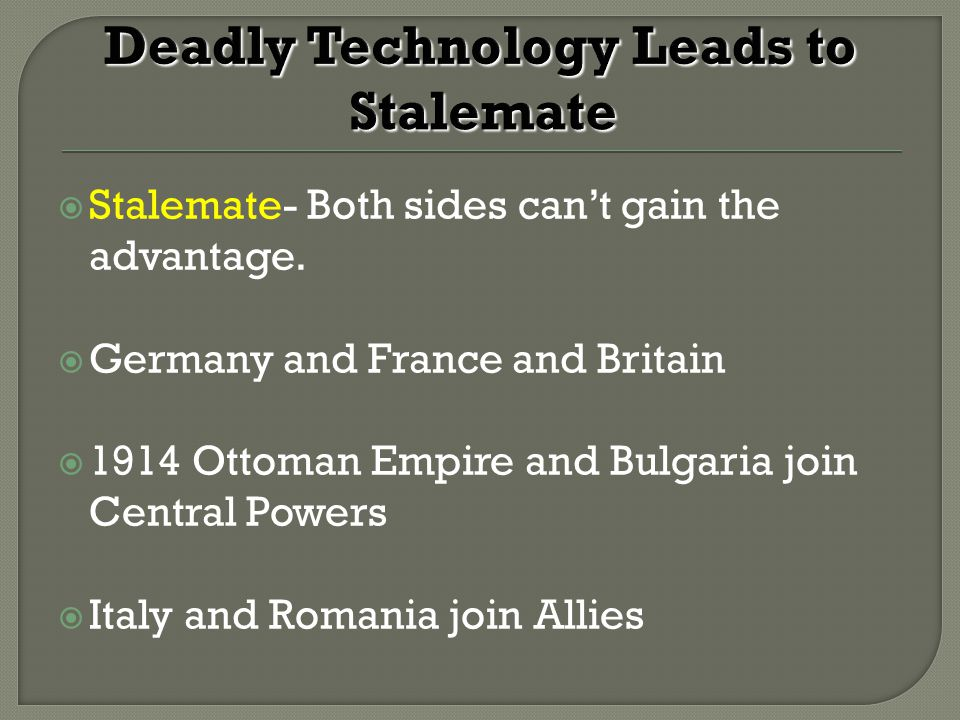  Stalemate- Both sides can't gain the advantage.
