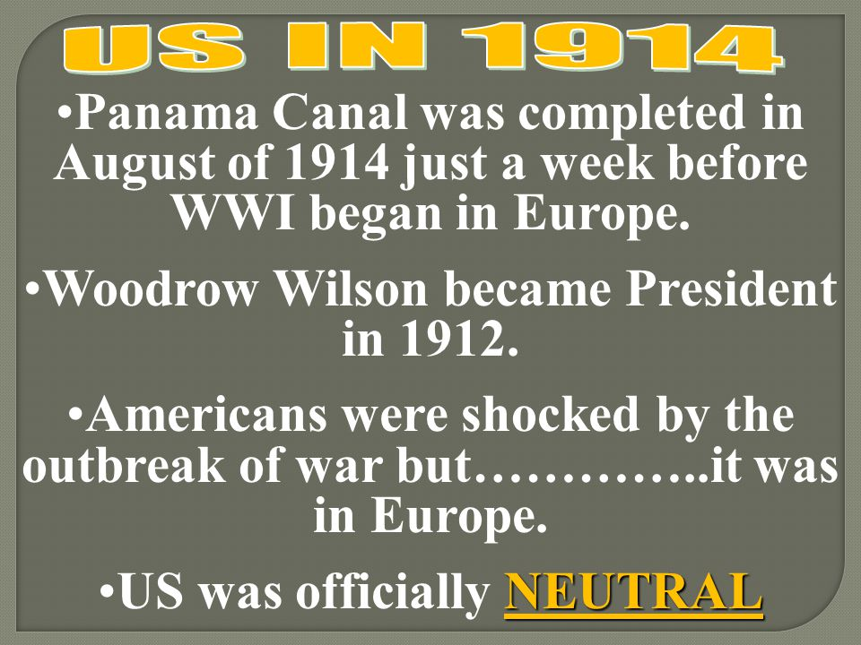 Panama Canal was completed in August of 1914 just a week before WWI began in Europe.