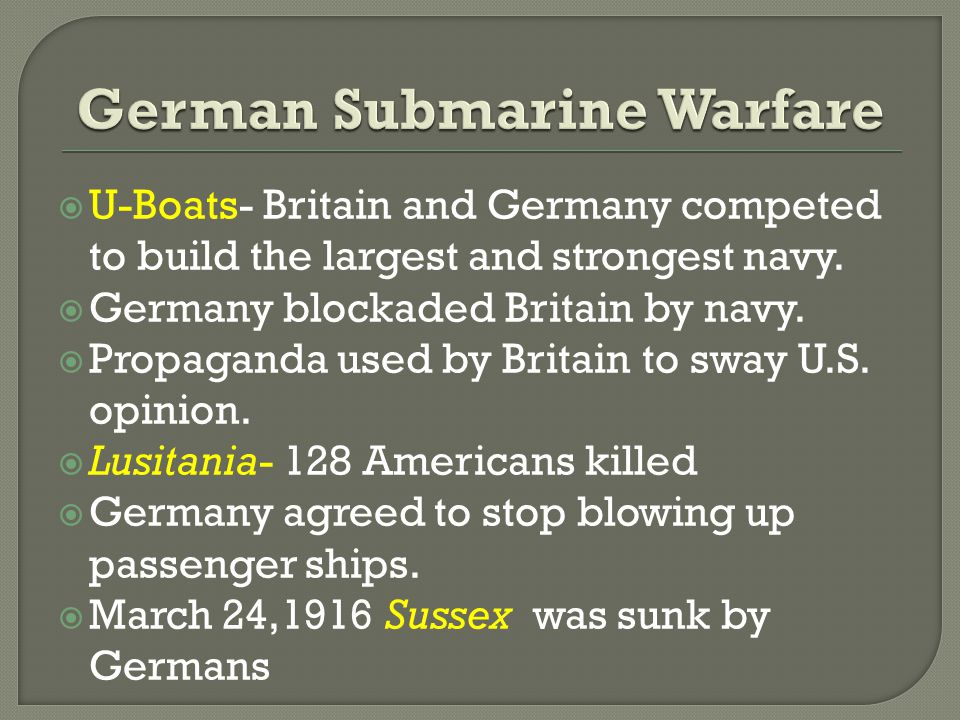  U-Boats- Britain and Germany competed to build the largest and strongest navy.