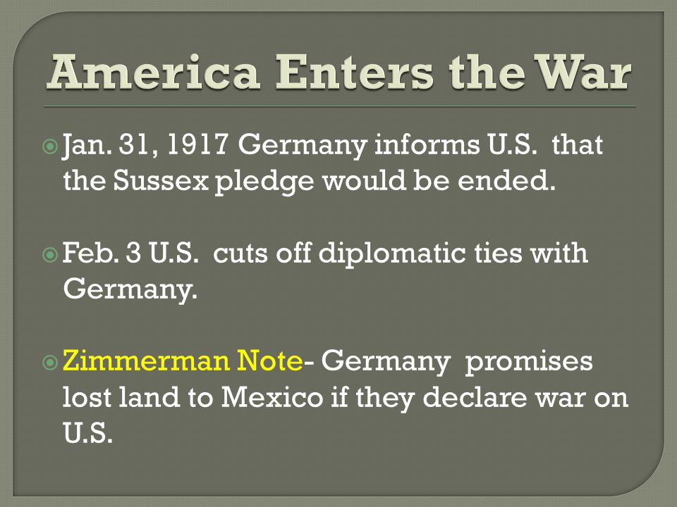  Jan. 31, 1917 Germany informs U.S. that the Sussex pledge would be ended.