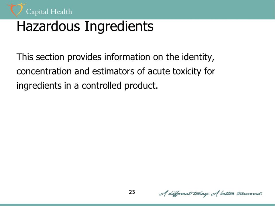 Hazardous Ingredients This section provides information on the identity, concentration and estimators of acute toxicity for ingredients in a controlled product.