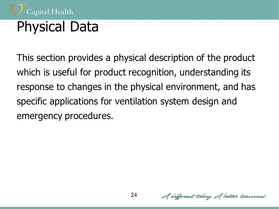 Physical Data This section provides a physical description of the product which is useful for product recognition, understanding its response to changes in the physical environment, and has specific applications for ventilation system design and emergency procedures.