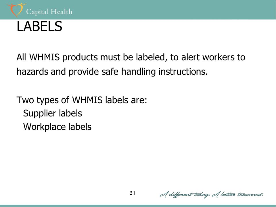 LABELS All WHMIS products must be labeled, to alert workers to hazards and provide safe handling instructions.
