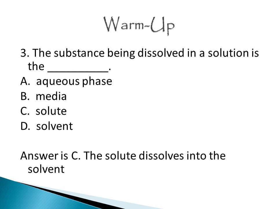 3. The substance being dissolved in a solution is the __________.