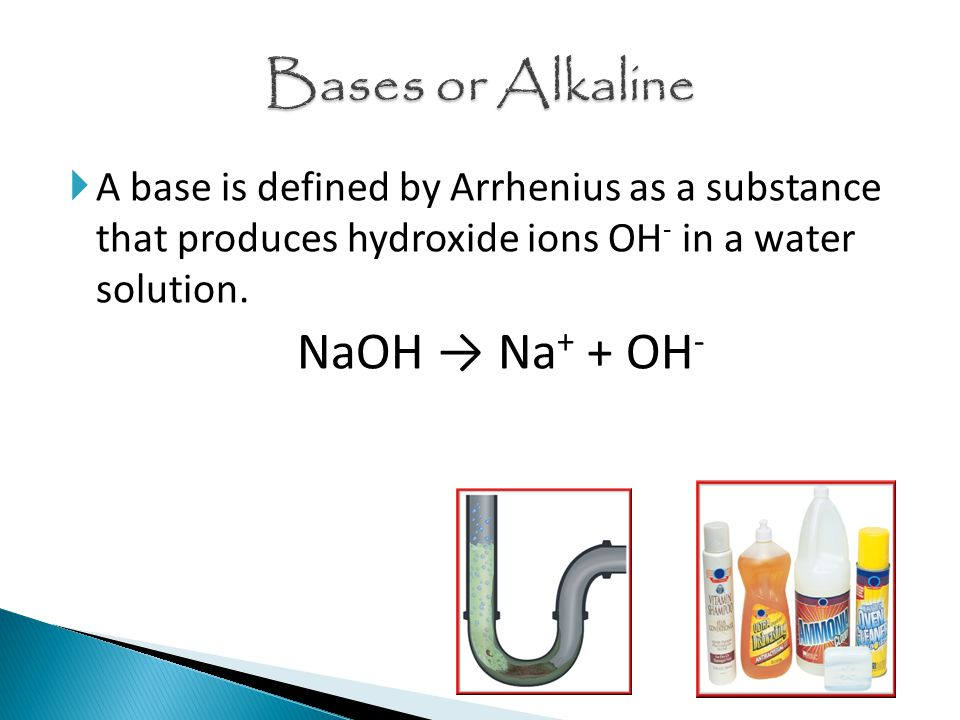  A base is defined by Arrhenius as a substance that produces hydroxide ions OH - in a water solution.