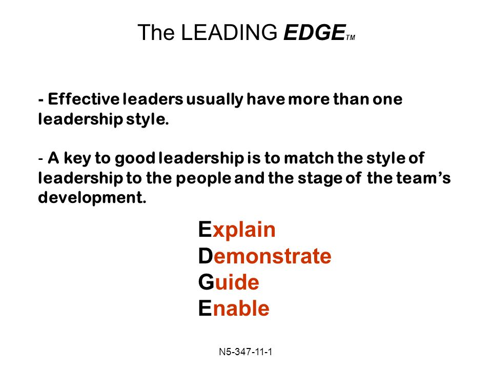 N Effective leaders usually have more than one leadership style.