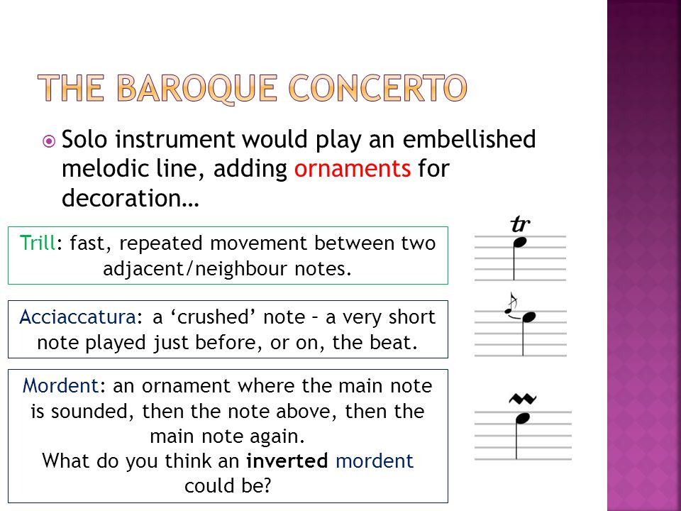  Solo instrument would play an embellished melodic line, adding ornaments for decoration… Trill: fast, repeated movement between two adjacent/neighbour notes.