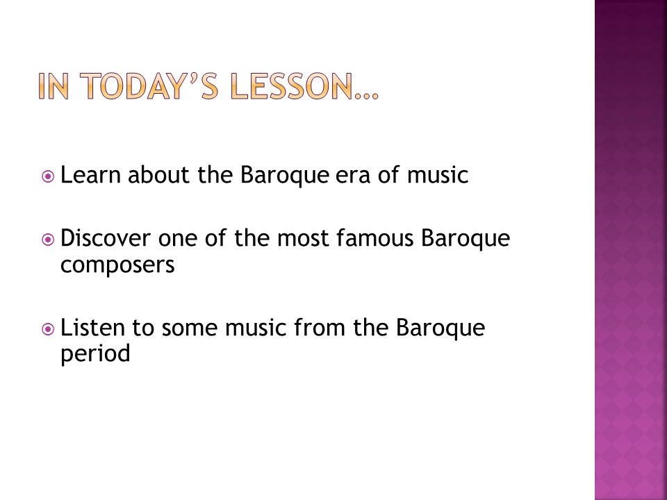  Learn about the Baroque era of music  Discover one of the most famous Baroque composers  Listen to some music from the Baroque period