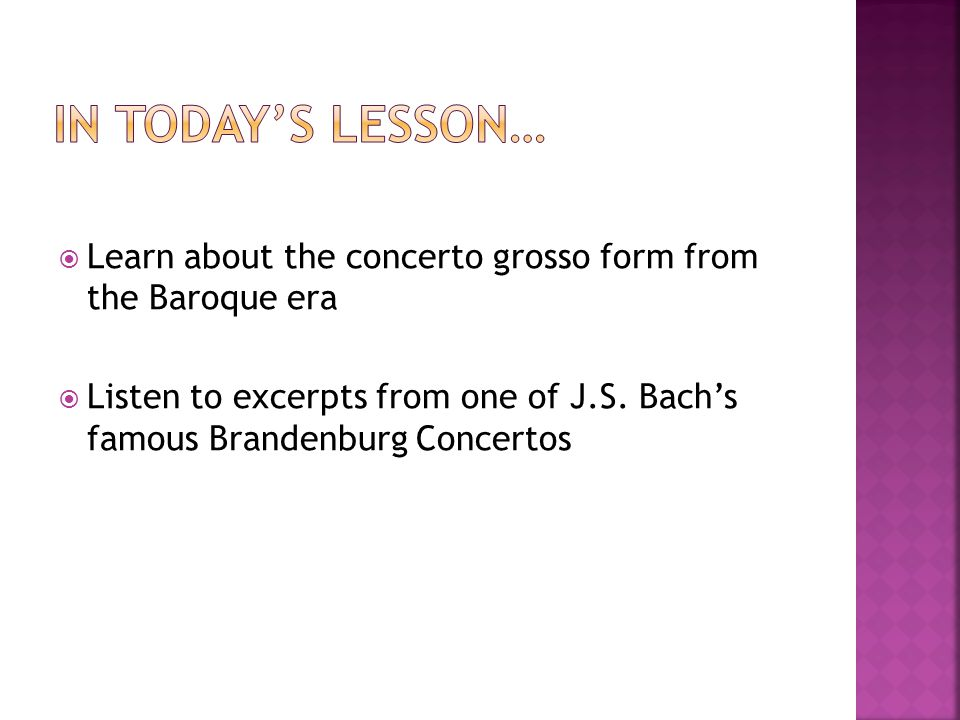 Learn about the concerto grosso form from the Baroque era  Listen to excerpts from one of J.S.