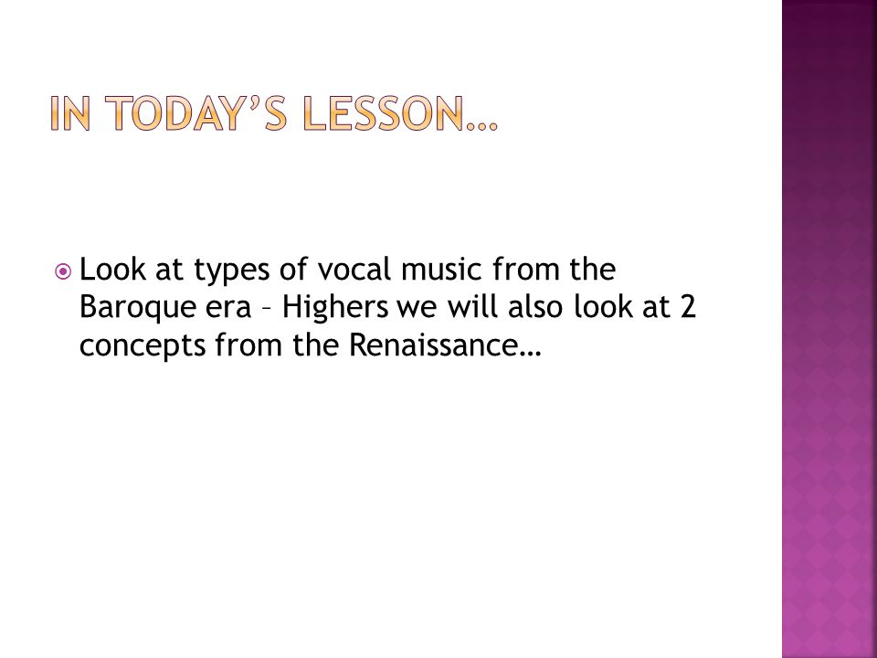  Look at types of vocal music from the Baroque era – Highers we will also look at 2 concepts from the Renaissance…