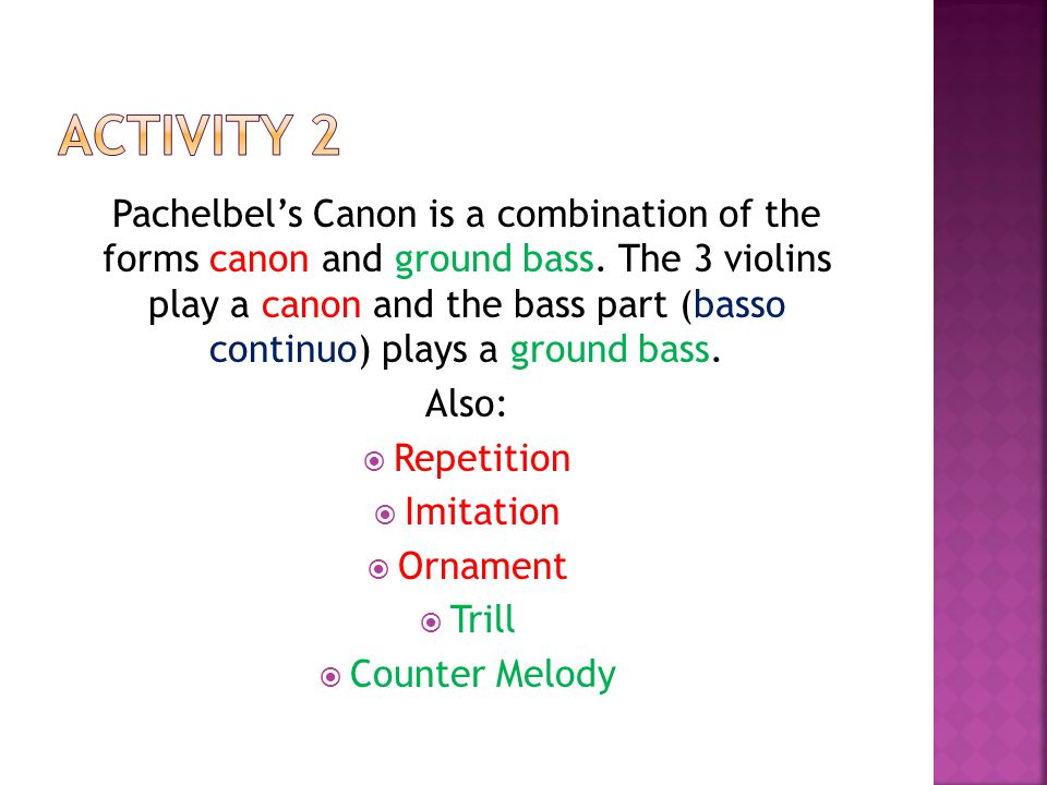 Pachelbel's Canon is a combination of the forms canon and ground bass.
