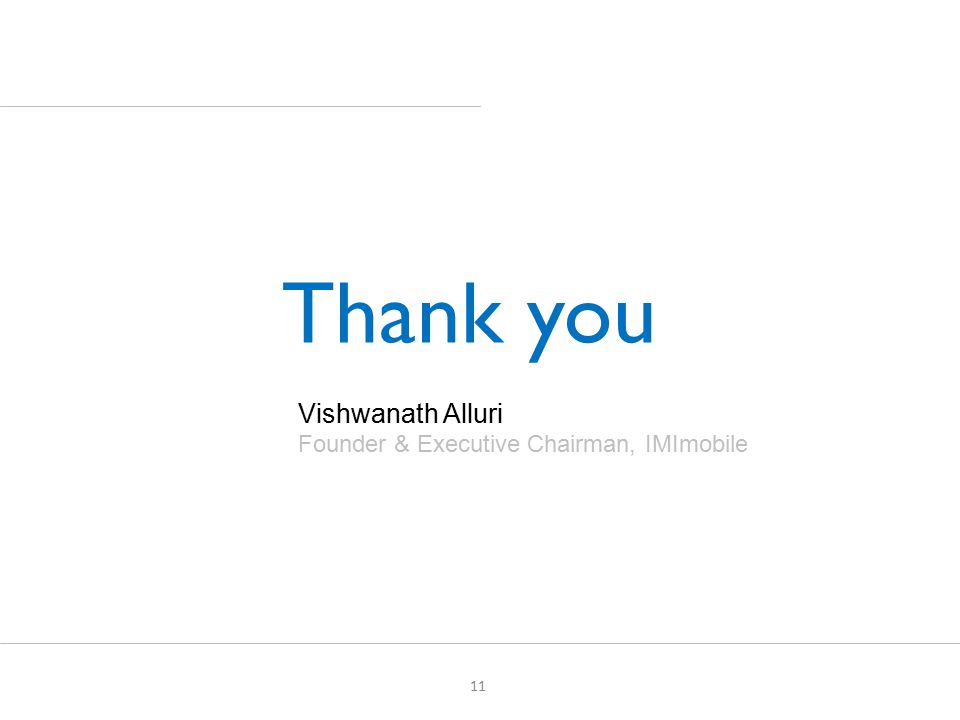 Thank you 11 Vishwanath Alluri Founder & Executive Chairman, IMImobile