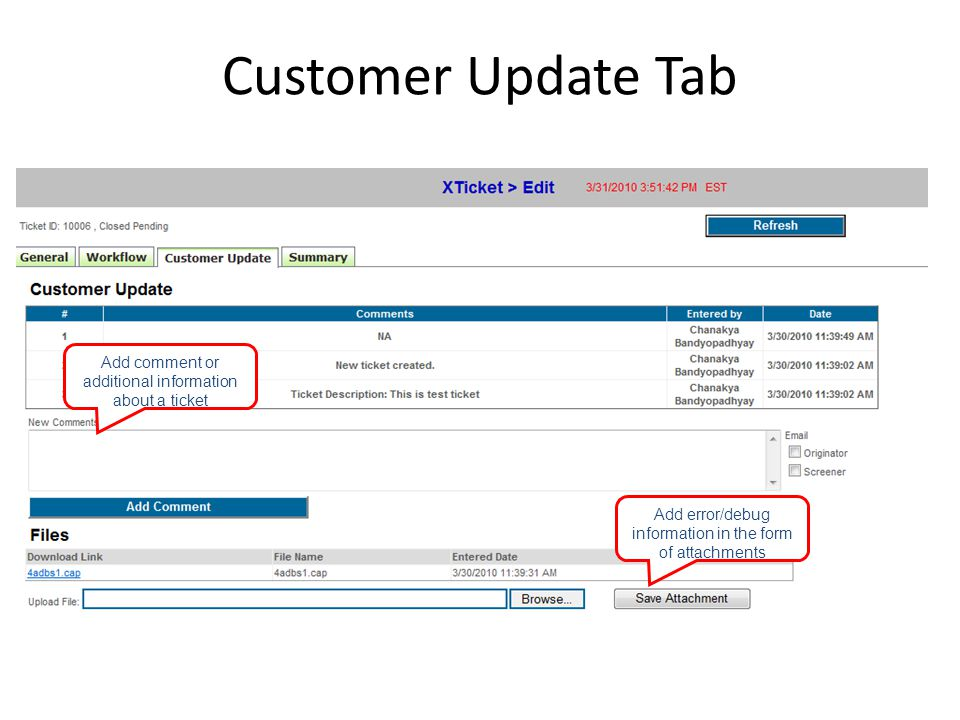 Customer Update Tab Add comment or additional information about a ticket Add error/debug information in the form of attachments