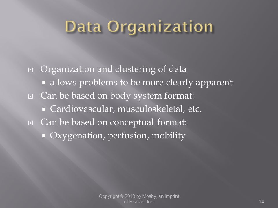  Organization and clustering of data  allows problems to be more clearly apparent  Can be based on body system format:  Cardiovascular, musculoskeletal, etc.