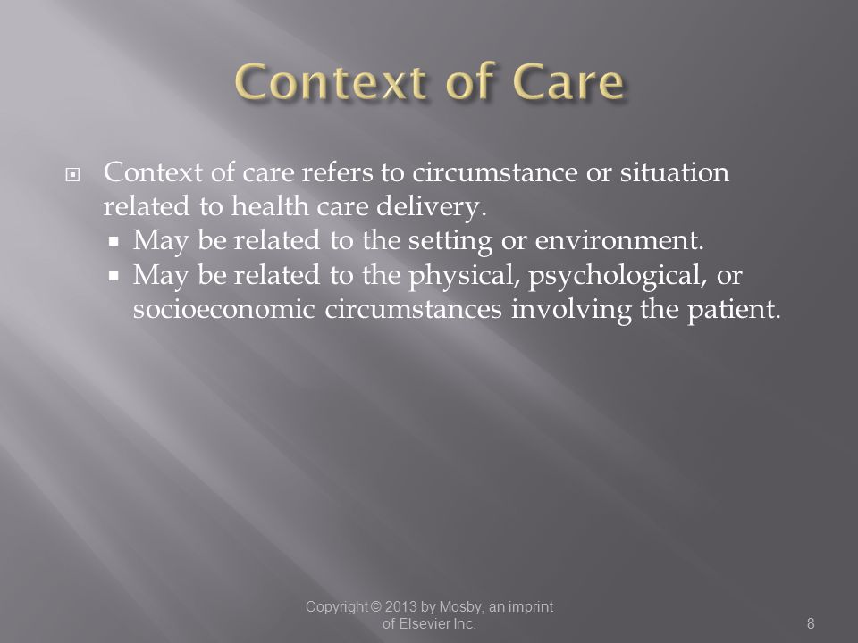  Context of care refers to circumstance or situation related to health care delivery.