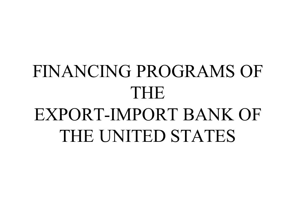 FINANCING PROGRAMS OF THE EXPORT-IMPORT BANK OF THE UNITED STATES