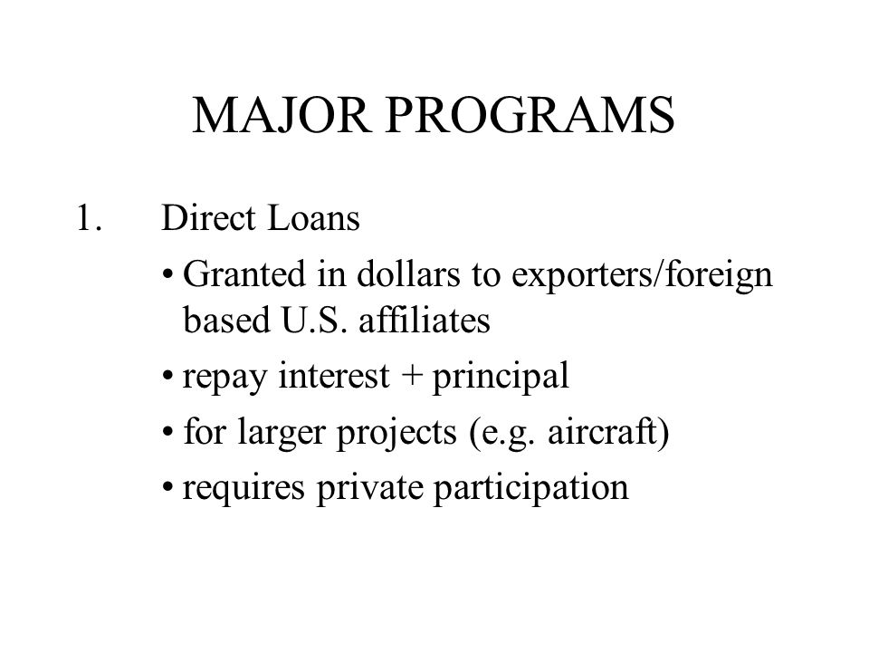 MAJOR PROGRAMS 1.Direct Loans Granted in dollars to exporters/foreign based U.S.