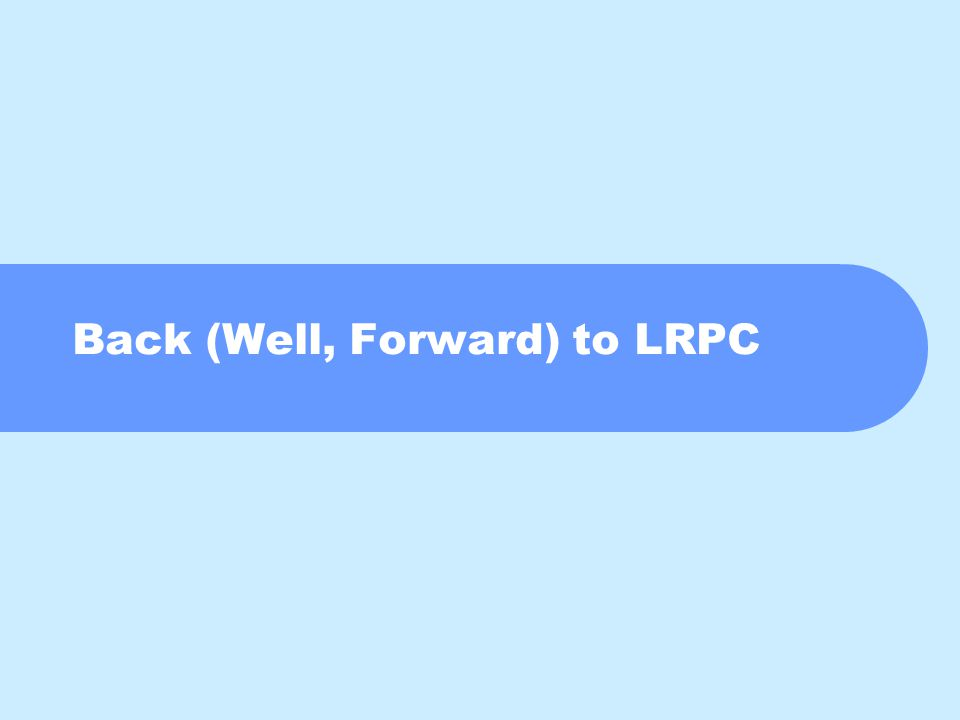 Back (Well, Forward) to LRPC