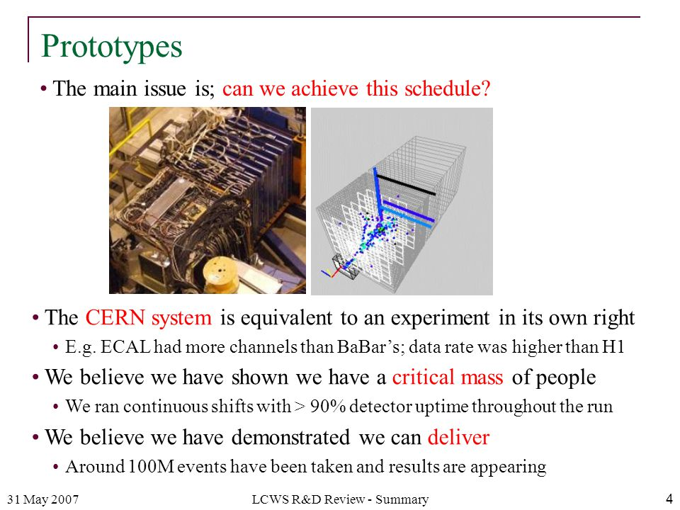 31 May 2007LCWS R&D Review - Summary4 Prototypes The CERN system is equivalent to an experiment in its own right E.g.