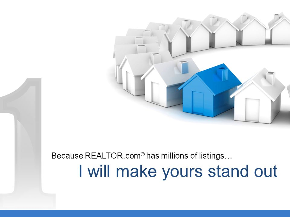 Because REALTOR.com ® has millions of listings… I will make yours stand out