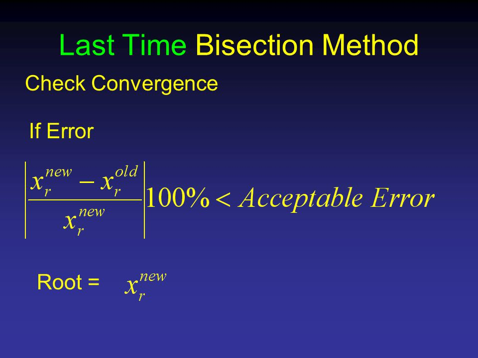 Last Time Bisection Method Check Convergence Root = If Error