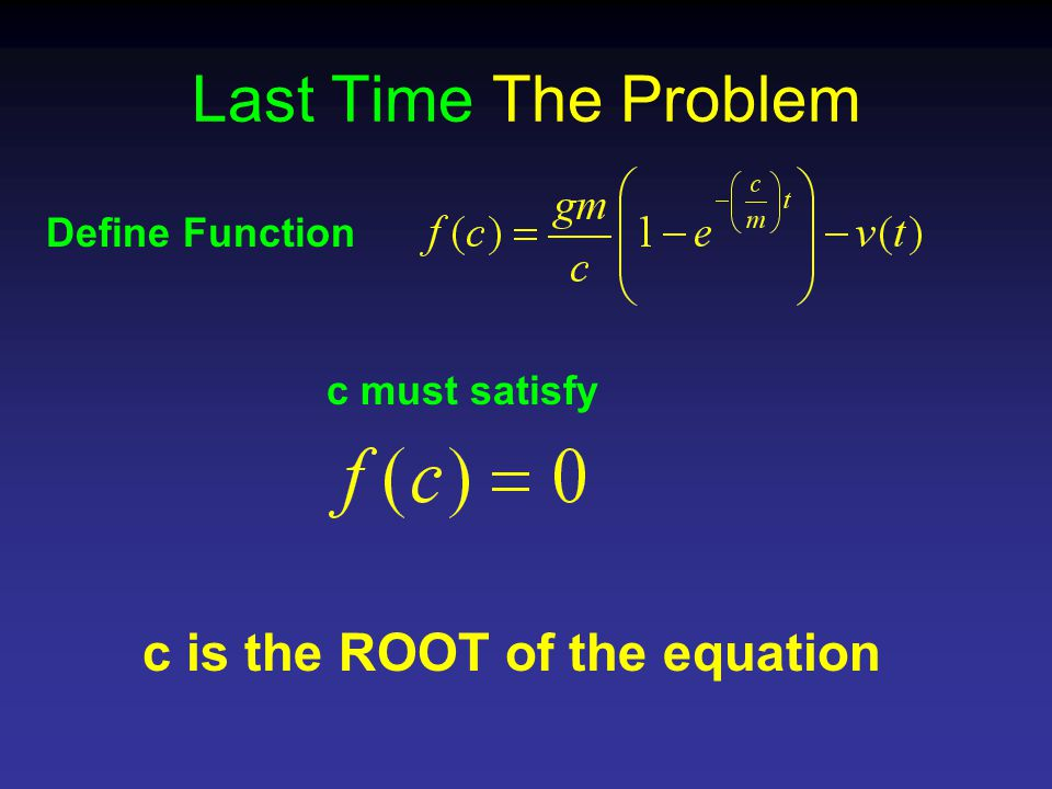 Last Time The Problem Define Function c must satisfy c is the ROOT of the equation
