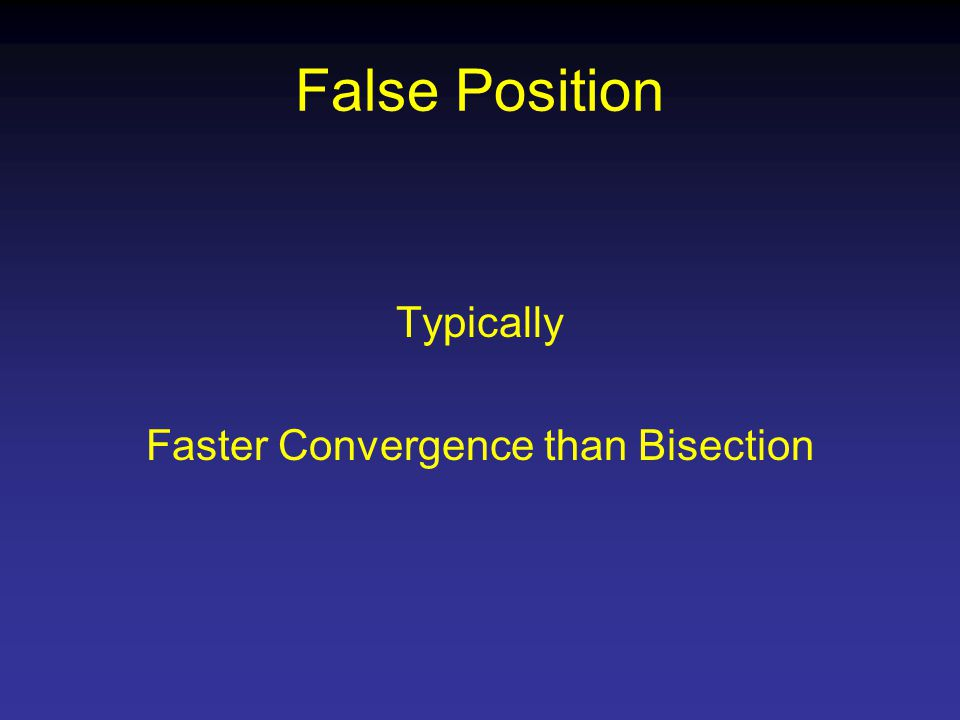 False Position Typically Faster Convergence than Bisection