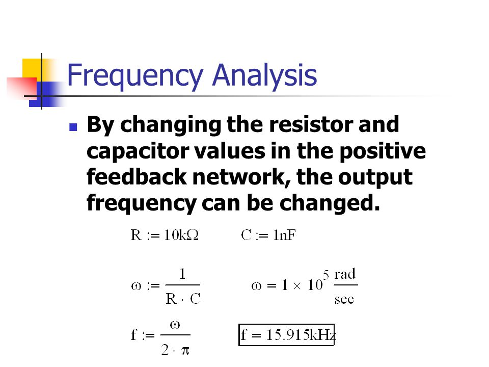 Frequency Analysis By changing the resistor and capacitor values in the positive feedback network, the output frequency can be changed.
