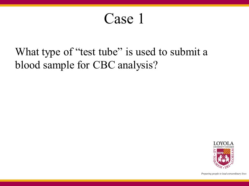 Case 1 What type of test tube is used to submit a blood sample for CBC analysis