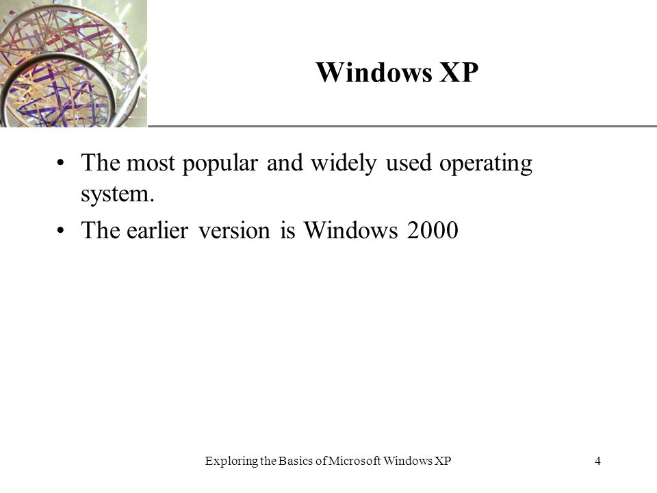 XP Exploring the Basics of Microsoft Windows XP4 Windows XP The most popular and widely used operating system.