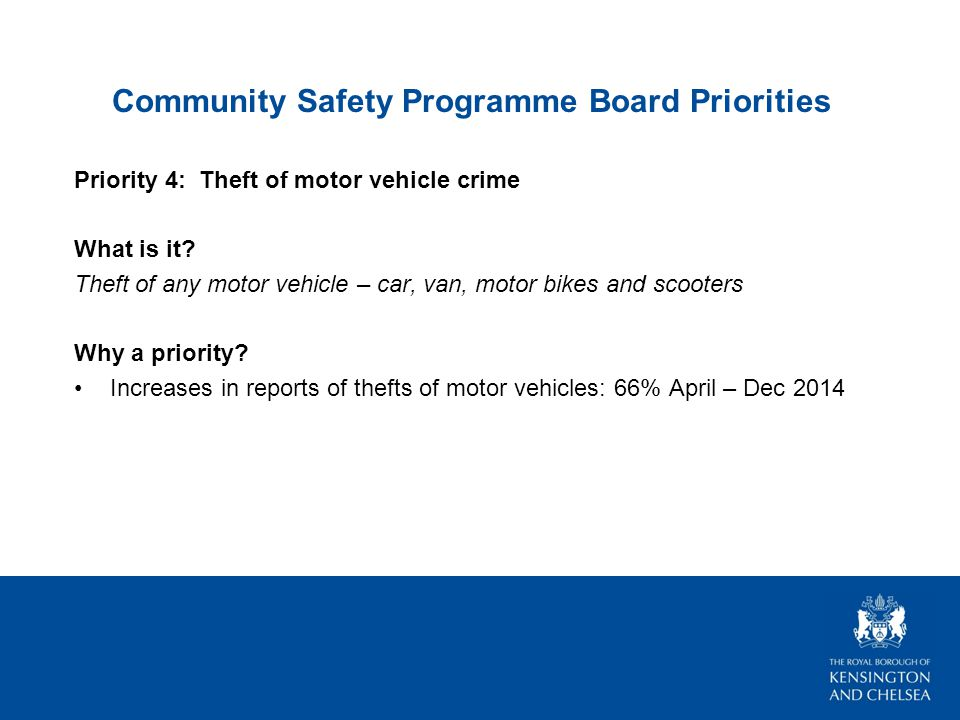 Community Safety Programme Board Priorities Priority 4: Theft of motor vehicle crime What is it.