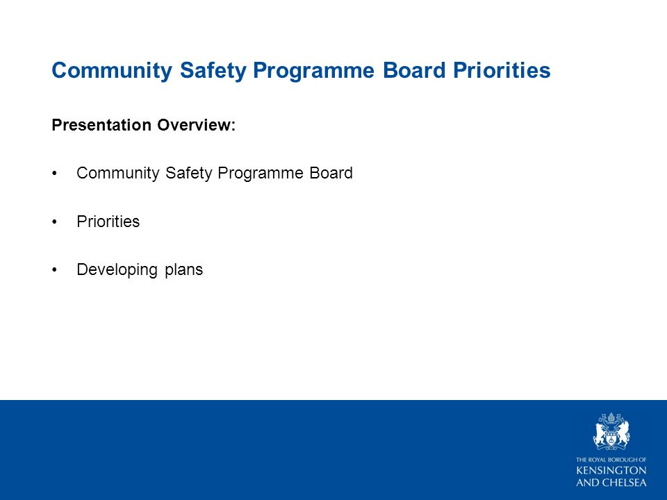 Community Safety Programme Board Priorities Presentation Overview: Community Safety Programme Board Priorities Developing plans
