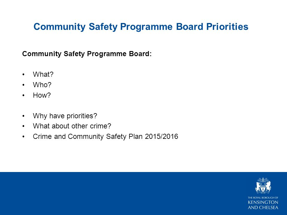 Community Safety Programme Board Priorities Community Safety Programme Board: What.