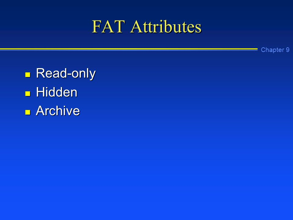 Chapter 9 FAT Attributes n Read-only n Hidden n Archive