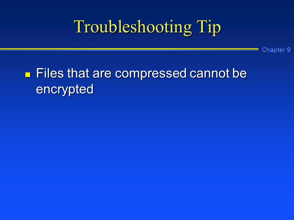 Chapter 9 Troubleshooting Tip n Files that are compressed cannot be encrypted