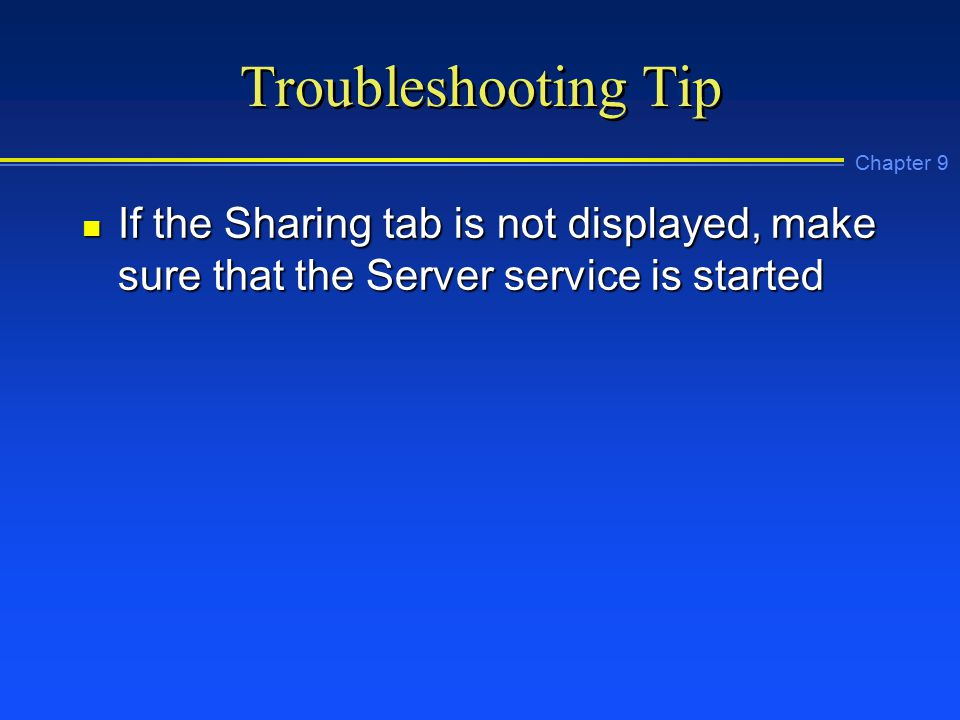 Chapter 9 Troubleshooting Tip n If the Sharing tab is not displayed, make sure that the Server service is started