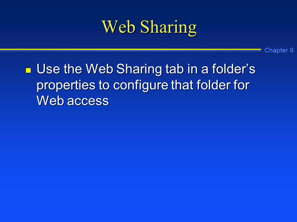 Chapter 9 Web Sharing n Use the Web Sharing tab in a folder's properties to configure that folder for Web access